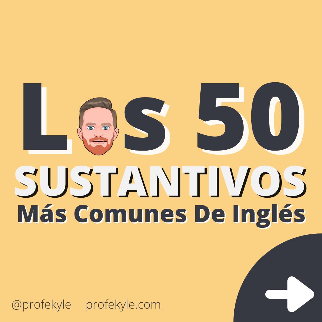Los 50 sustantivos más comunes en ingles profe kyle